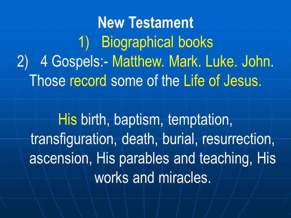 4 Gospels:- Matthew. Mark. Luke. John.