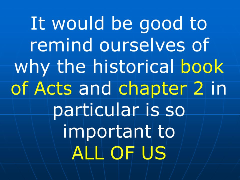 It would be good to remind ourselves of why the historical book of Acts and chapter 2 in particular is so important to