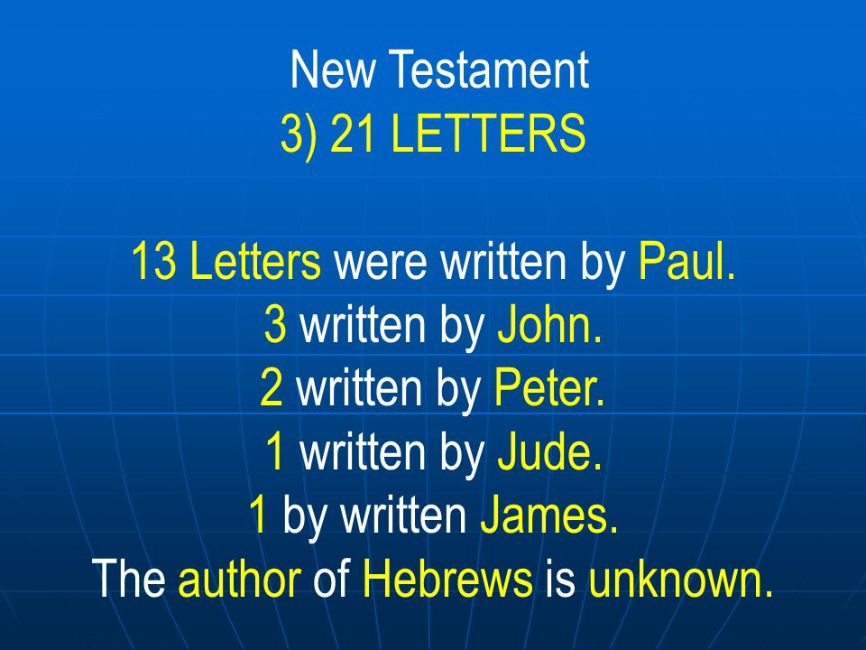 13 Letters were written by Paul. 3 written by John.