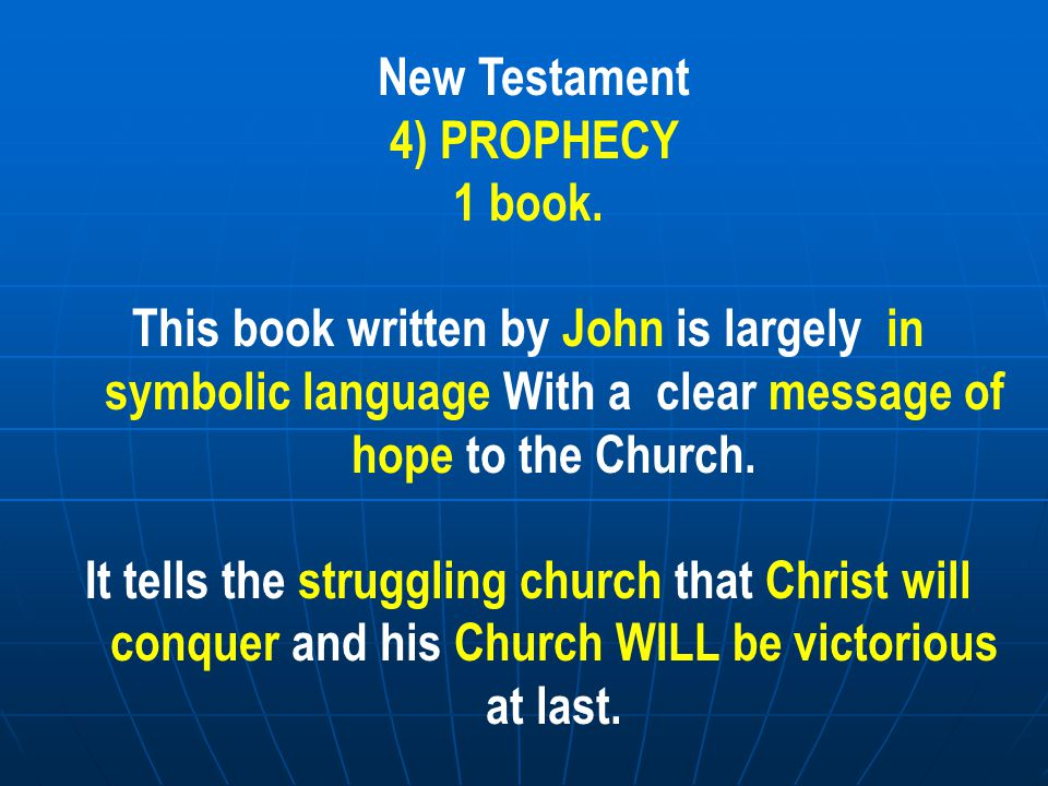 New Testament 4) PROPHECY. 1 book. This book written by John is largely in symbolic language With a clear message of hope to the Church.