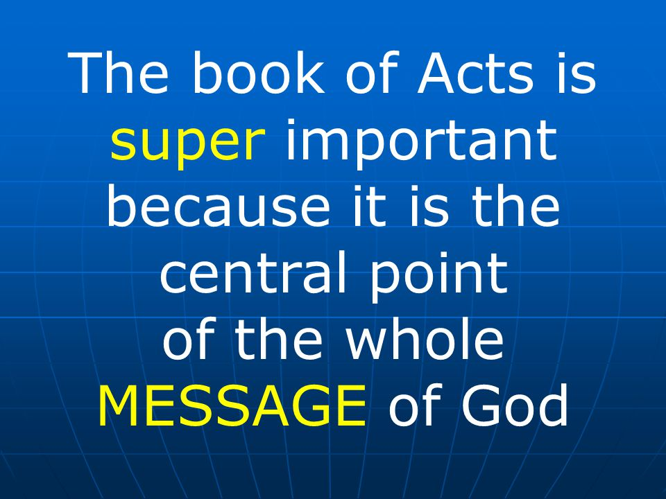 The book of Acts is super important because it is the central point