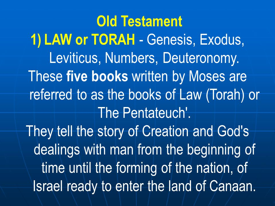 LAW or TORAH - Genesis, Exodus, Leviticus, Numbers, Deuteronomy.
