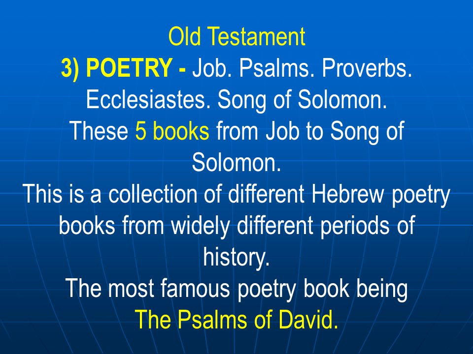 3) POETRY - Job. Psalms. Proverbs. Ecclesiastes. Song of Solomon.