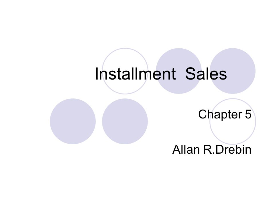 Installment Sales Chapter 5 Allan R.Drebin