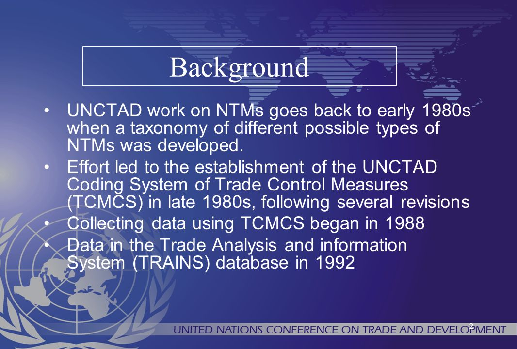 Background UNCTAD work on NTMs goes back to early 1980s when a taxonomy of different possible types of NTMs was developed.