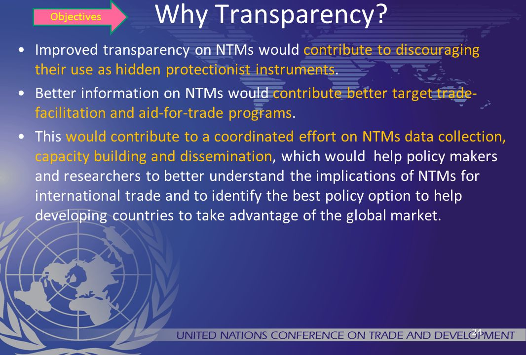 Objectives Why Transparency Improved transparency on NTMs would contribute to discouraging their use as hidden protectionist instruments.