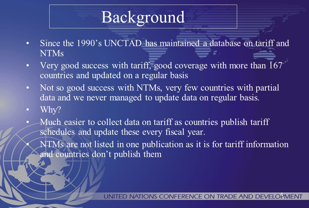 Background Since the 1990's UNCTAD has maintained a database on tariff and NTMs.