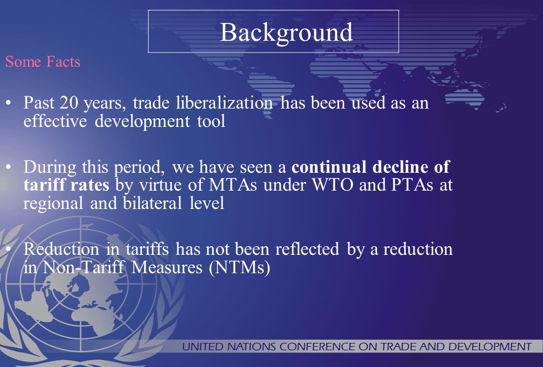 Background Some Facts. Past 20 years, trade liberalization has been used as an effective development tool.