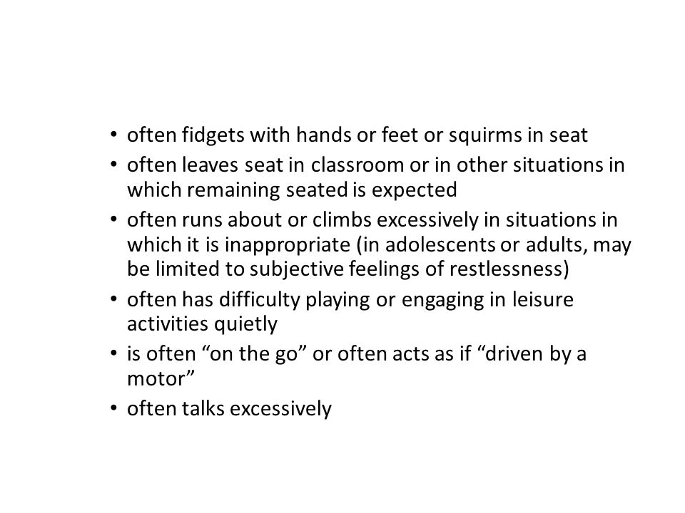 often fidgets with hands or feet or squirms in seat