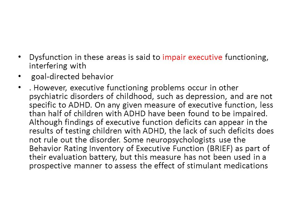 Dysfunction in these areas is said to impair executive functioning, interfering with