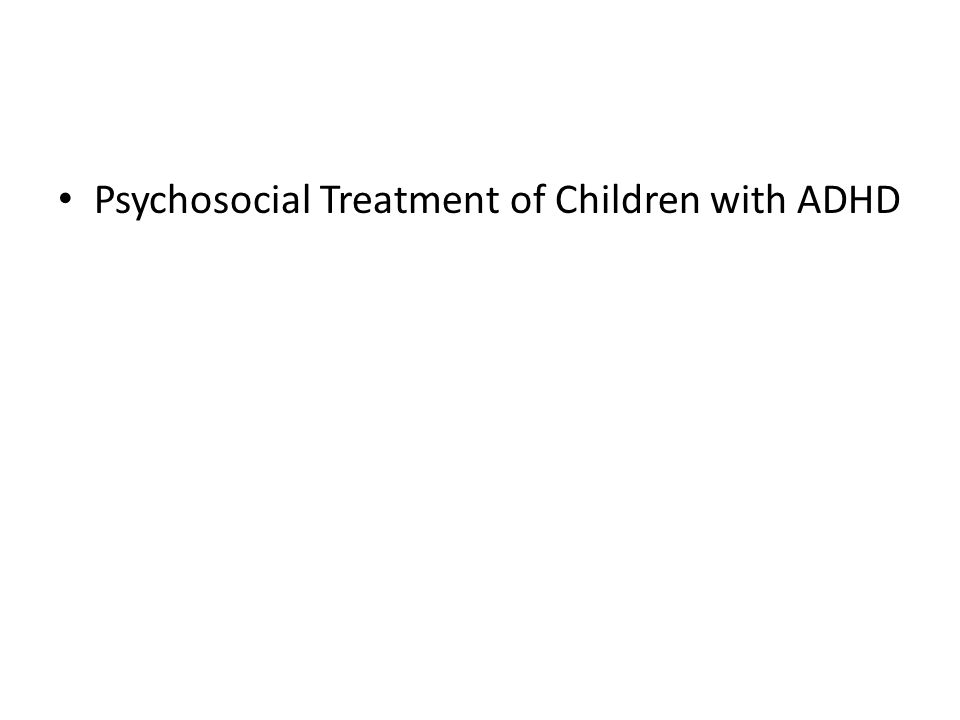Psychosocial Treatment of Children with ADHD
