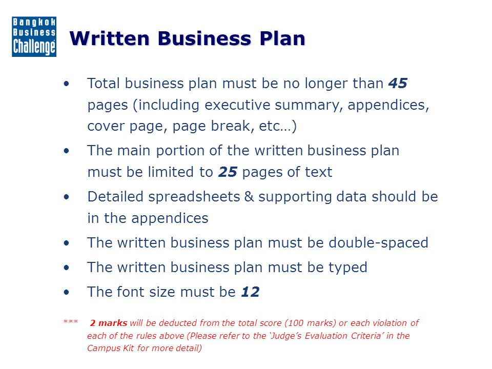 Written Business Plan Total business plan must be no longer than 45 pages (including executive summary, appendices, cover page, page break, etc…)