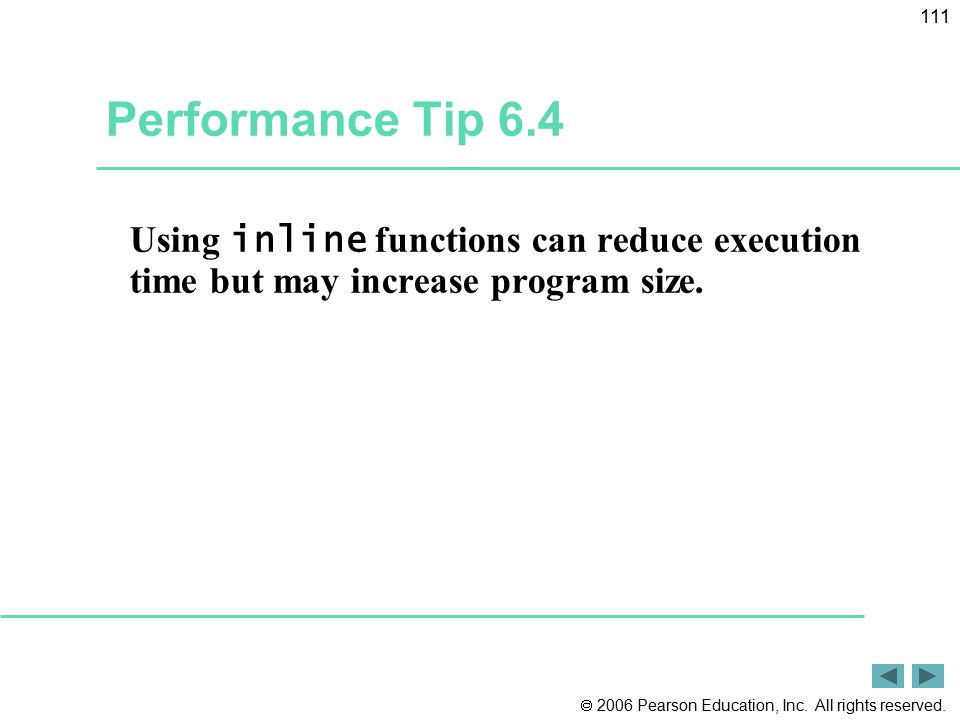 Performance Tip 6.4 Using inline functions can reduce execution time but may increase program size.