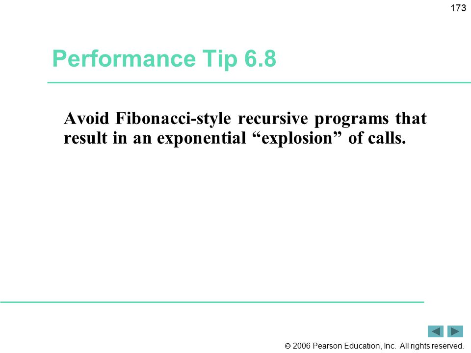 Performance Tip 6.8 Avoid Fibonacci-style recursive programs that result in an exponential explosion of calls.