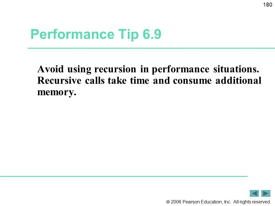 Performance Tip 6.9 Avoid using recursion in performance situations.