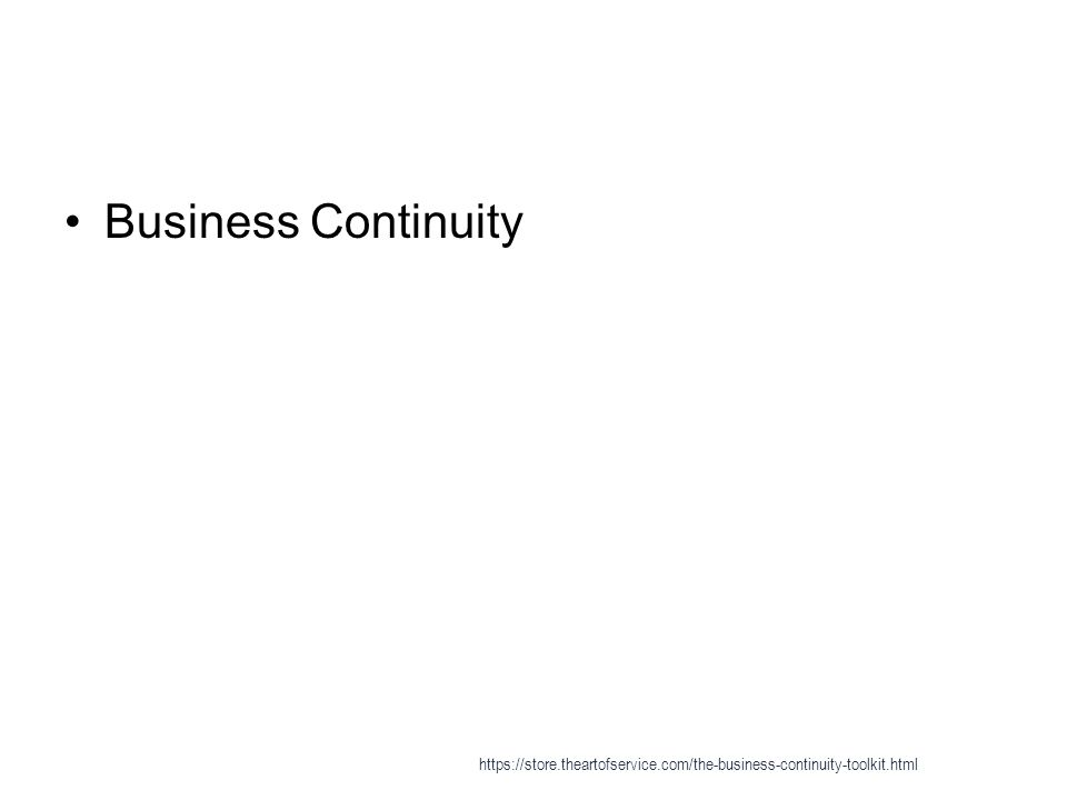 Business Continuity https://store.theartofservice.com/the-business-continuity-toolkit.html