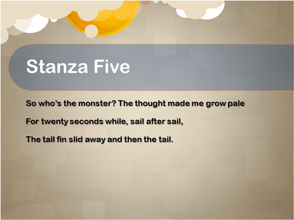 Stanza Five So who's the monster.