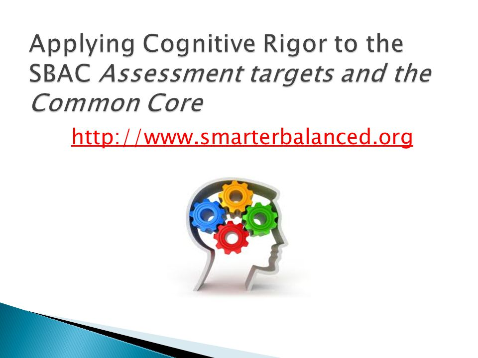 Applying Cognitive Rigor to the SBAC Assessment targets and the Common Core