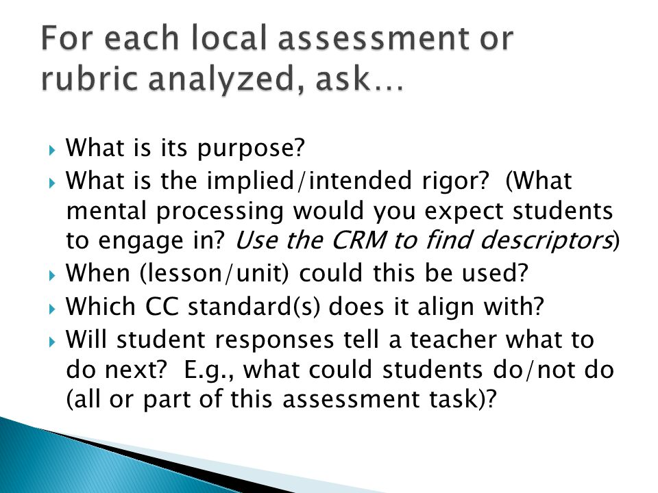For each local assessment or rubric analyzed, ask…
