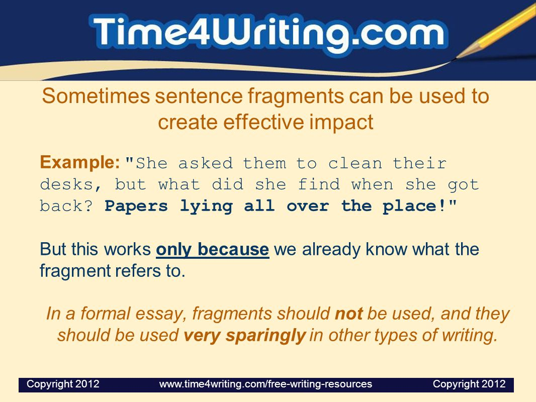 Sometimes sentence fragments can be used to create effective impact