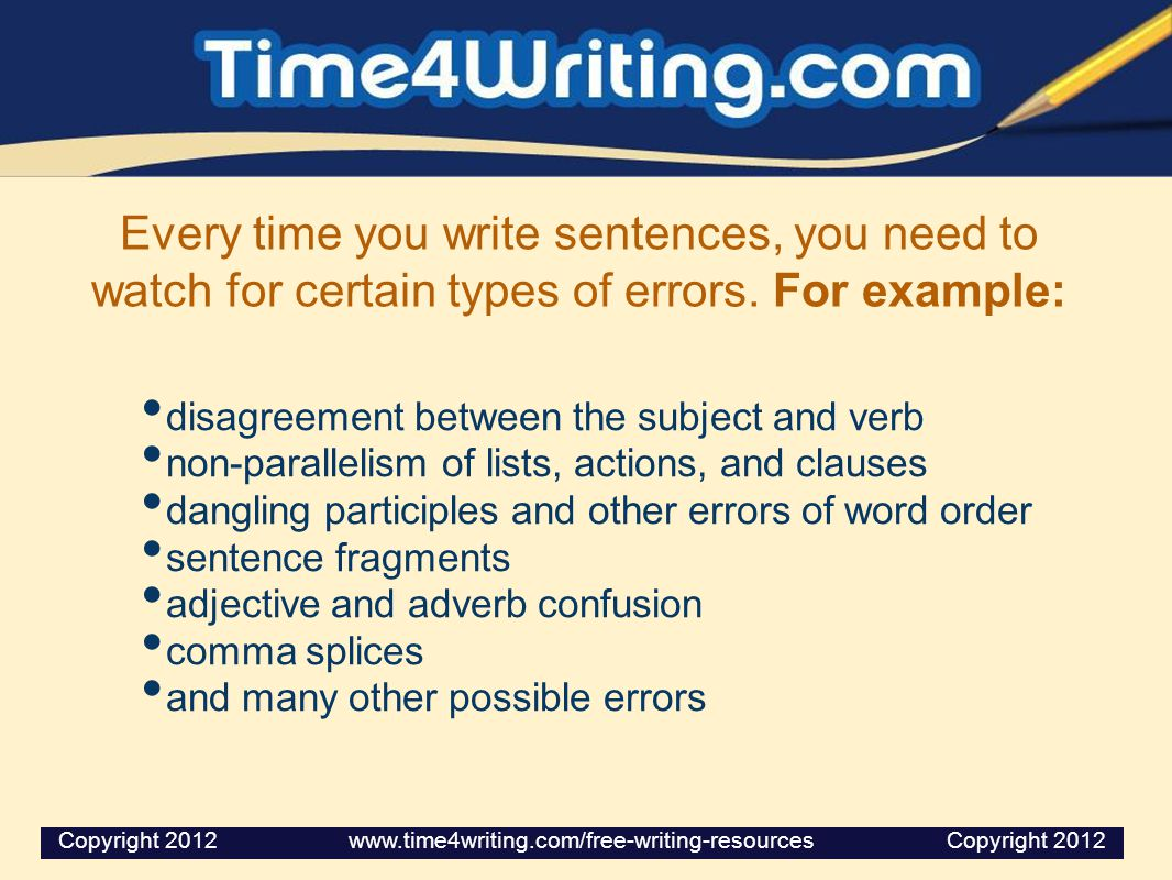 Every time you write sentences, you need to watch for certain types of errors. For example: