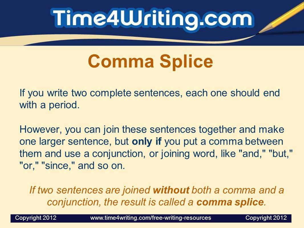 Comma Splice If you write two complete sentences, each one should end with a period.