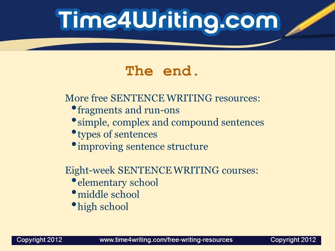 The end. More free SENTENCE WRITING resources: fragments and run-ons