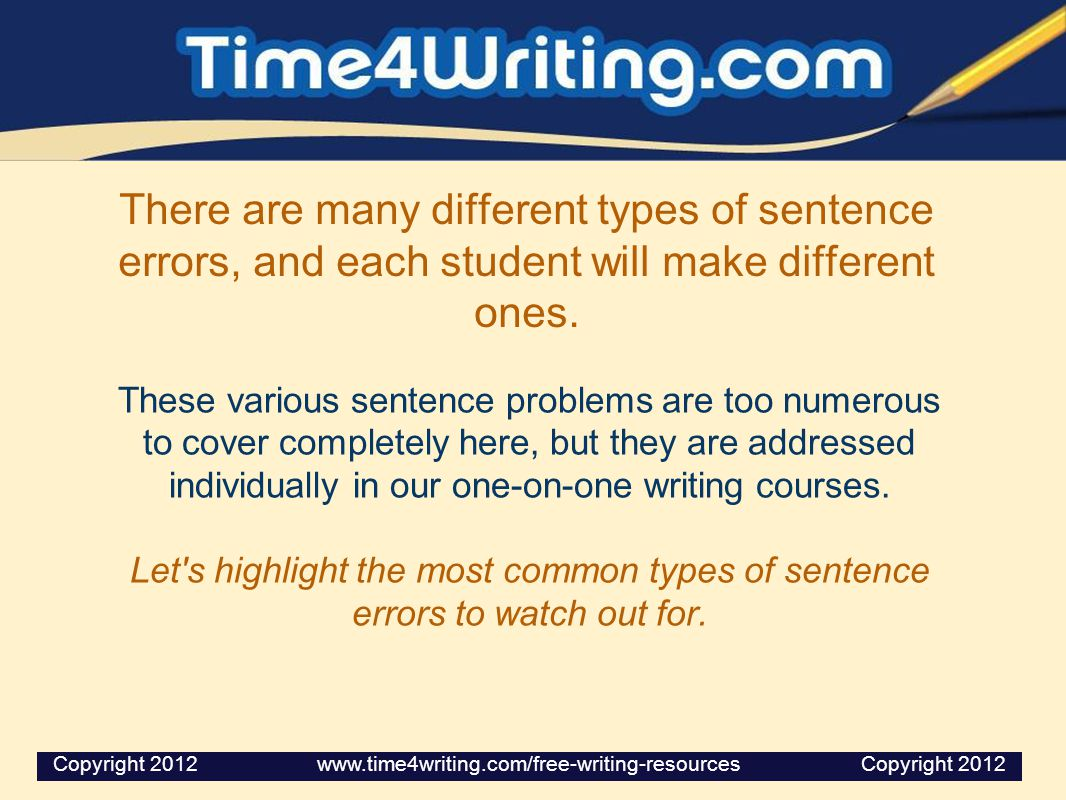 There are many different types of sentence errors, and each student will make different ones.