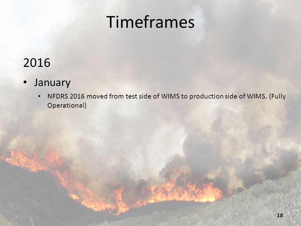 Timeframes 2016. January. NFDRS 2016 moved from test side of WIMS to production side of WIMS.