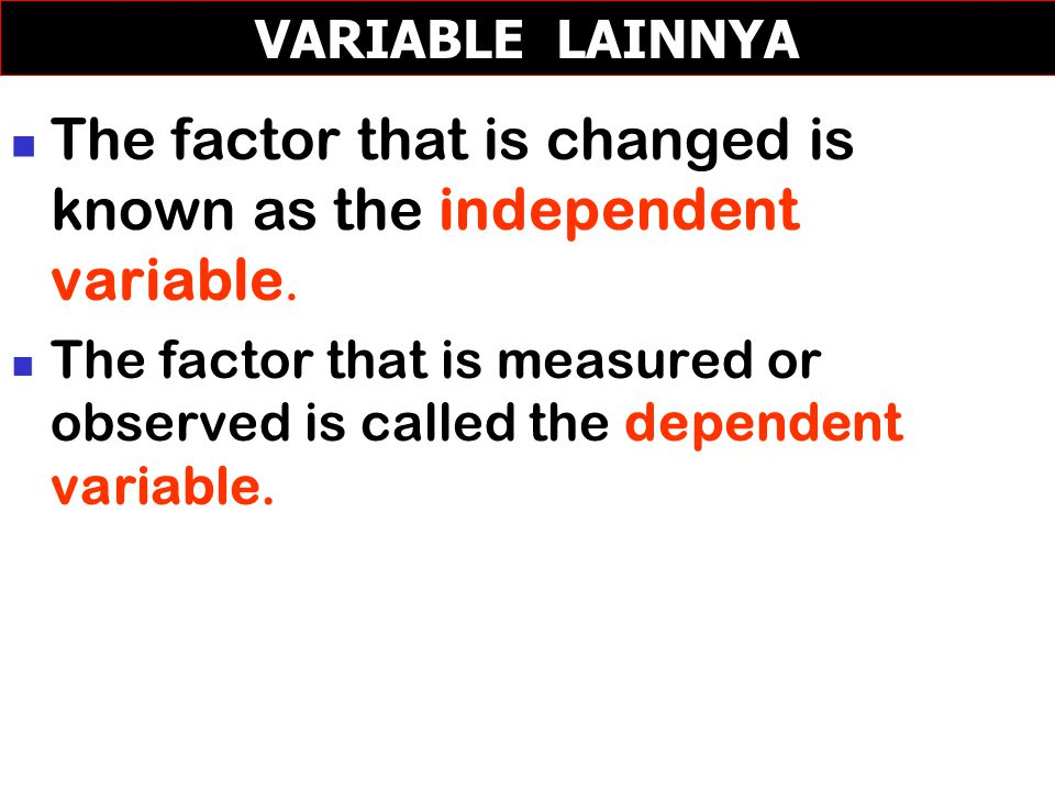 The factor that is changed is known as the independent variable.