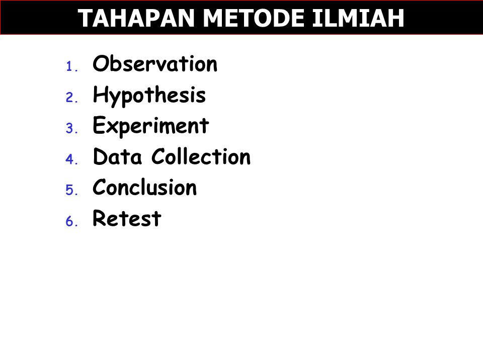 TAHAPAN METODE ILMIAH Observation Hypothesis Experiment
