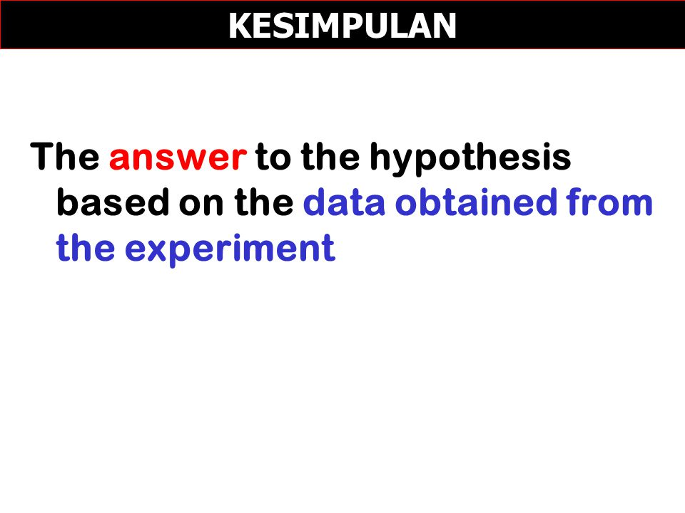 KESIMPULAN The answer to the hypothesis based on the data obtained from the experiment