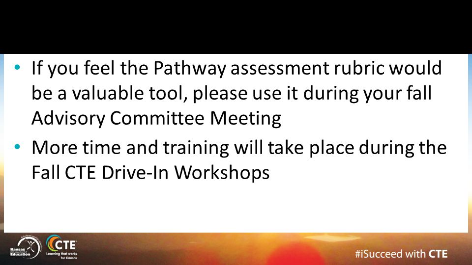 If you feel the Pathway assessment rubric would be a valuable tool, please use it during your fall Advisory Committee Meeting