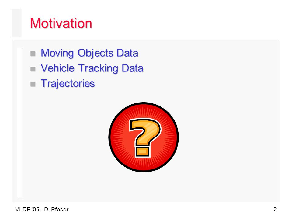 Motivation Moving Objects Data Vehicle Tracking Data Trajectories