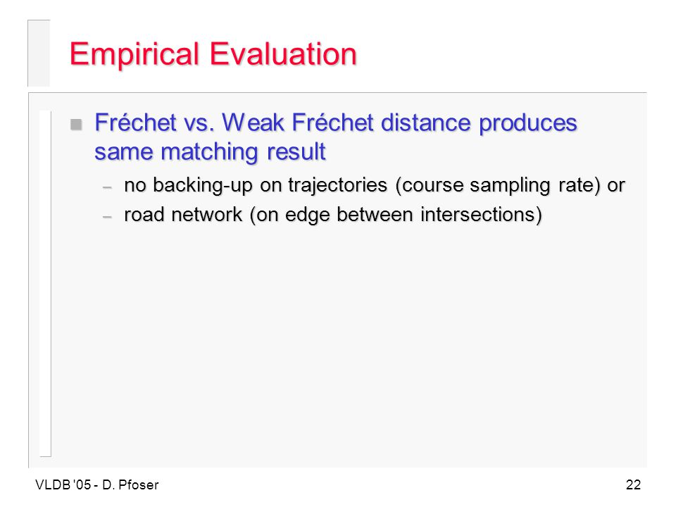 Empirical Evaluation Fréchet vs. Weak Fréchet distance produces same matching result. no backing-up on trajectories (course sampling rate) or.