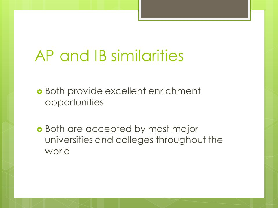 AP and IB similarities Both provide excellent enrichment opportunities