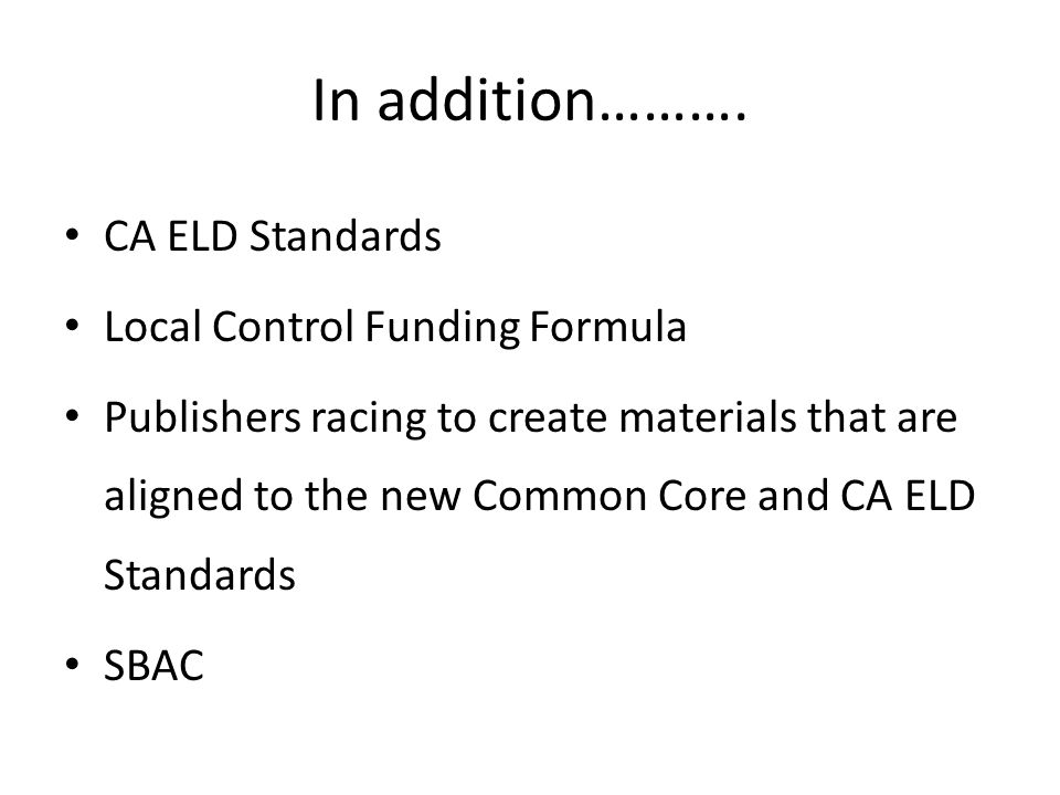 In addition………. CA ELD Standards Local Control Funding Formula