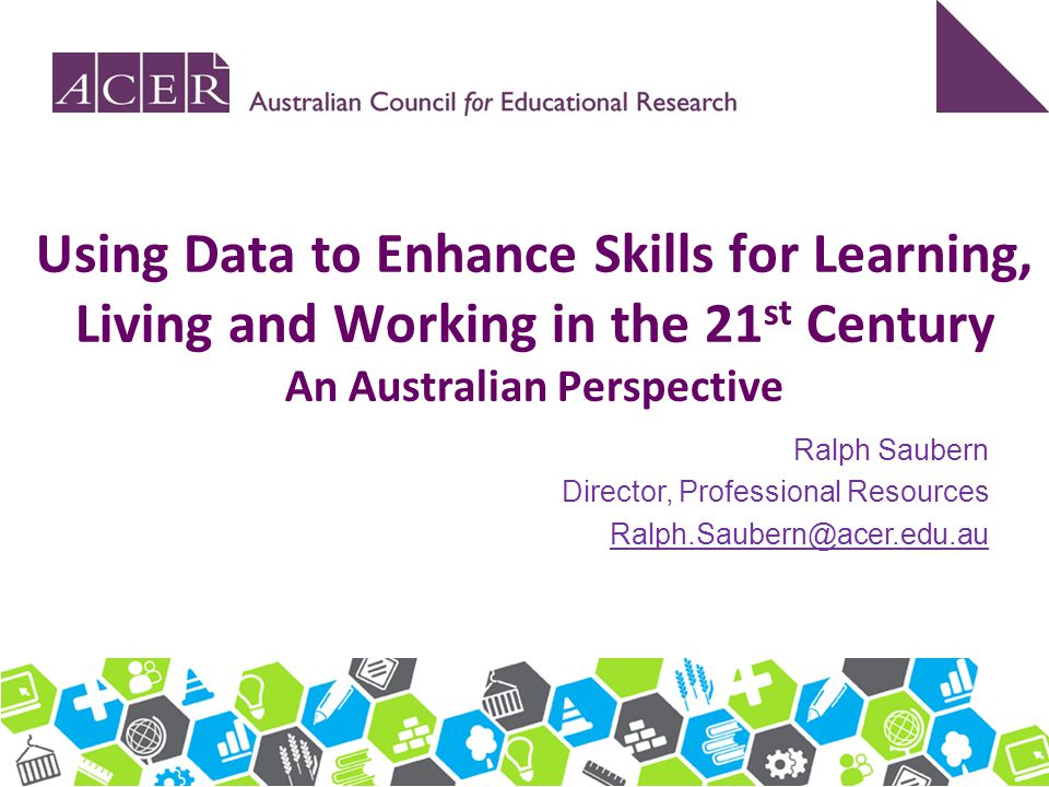 Using Data to Enhance Skills for Learning, Living and Working in the 21st Century An Australian Perspective