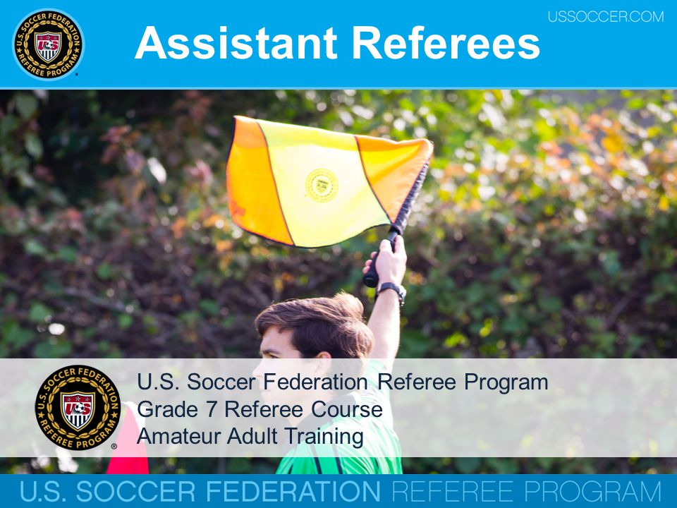 Assistant Referees U.S. Soccer Federation Referee Program