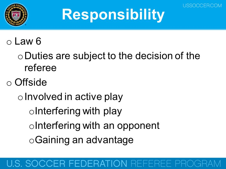 Responsibility Law 6 Duties are subject to the decision of the referee