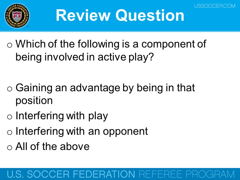 Review Question Which of the following is a component of being involved in active play Gaining an advantage by being in that position.