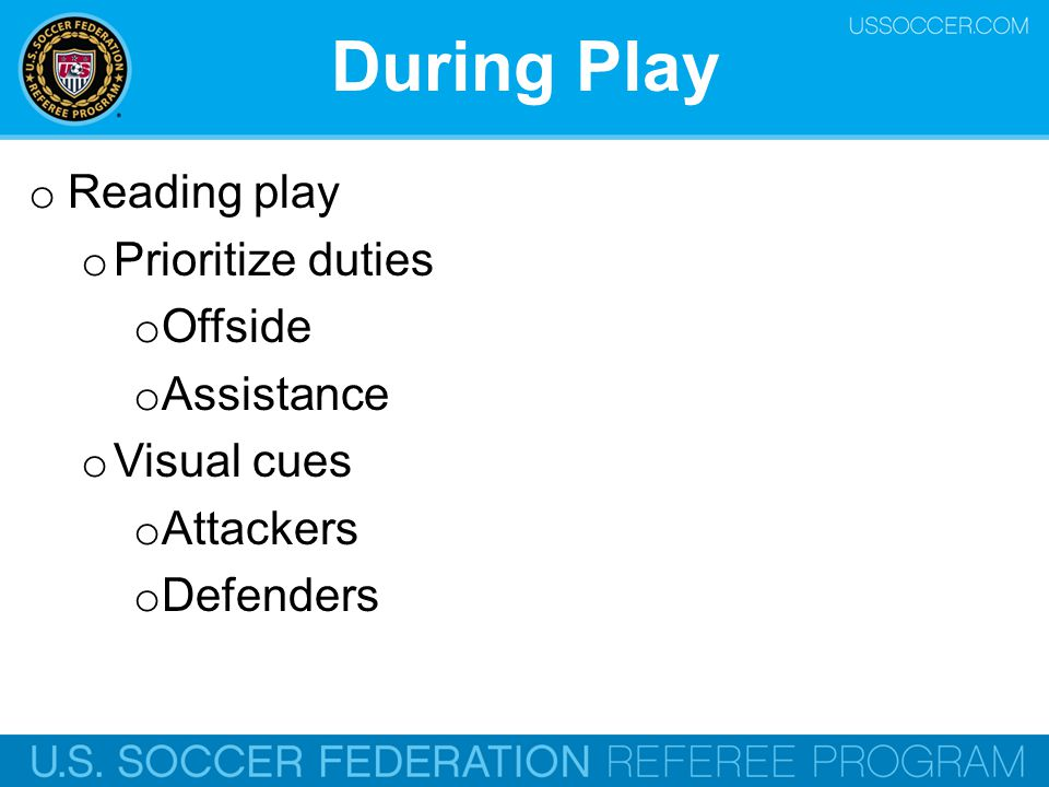 During Play Reading play Prioritize duties Offside Assistance