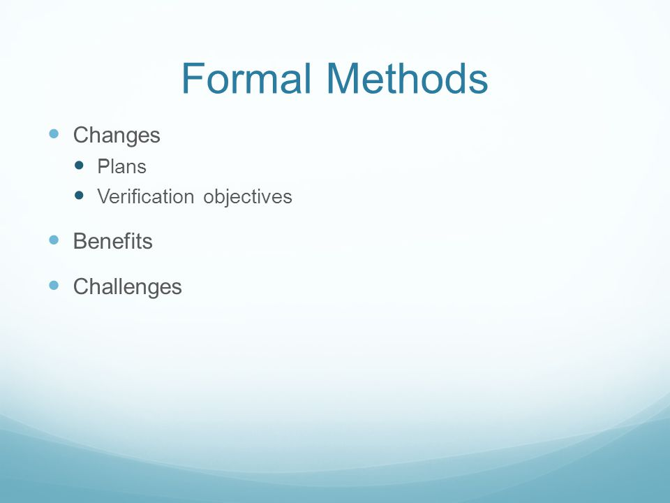Formal Methods Changes Benefits Challenges Plans