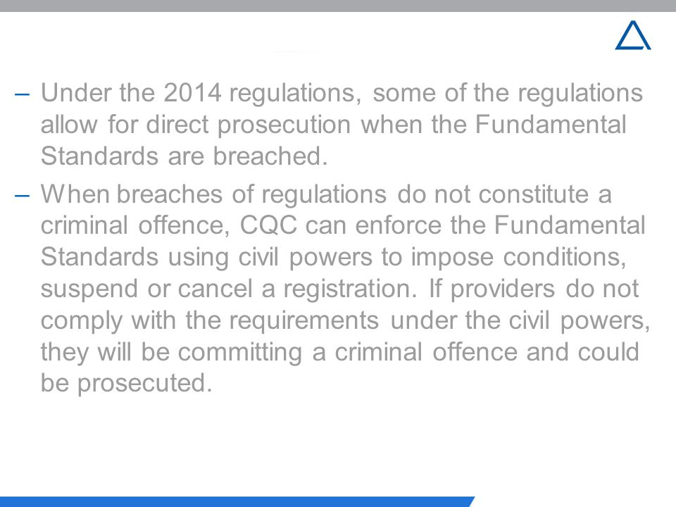 Under the 2014 regulations, some of the regulations allow for direct prosecution when the Fundamental Standards are breached.