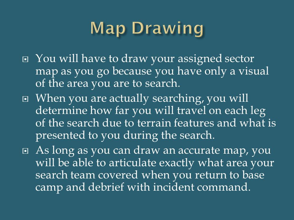 Map Drawing You will have to draw your assigned sector map as you go because you have only a visual of the area you are to search.