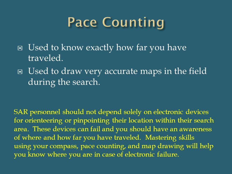 Pace Counting Used to know exactly how far you have traveled.