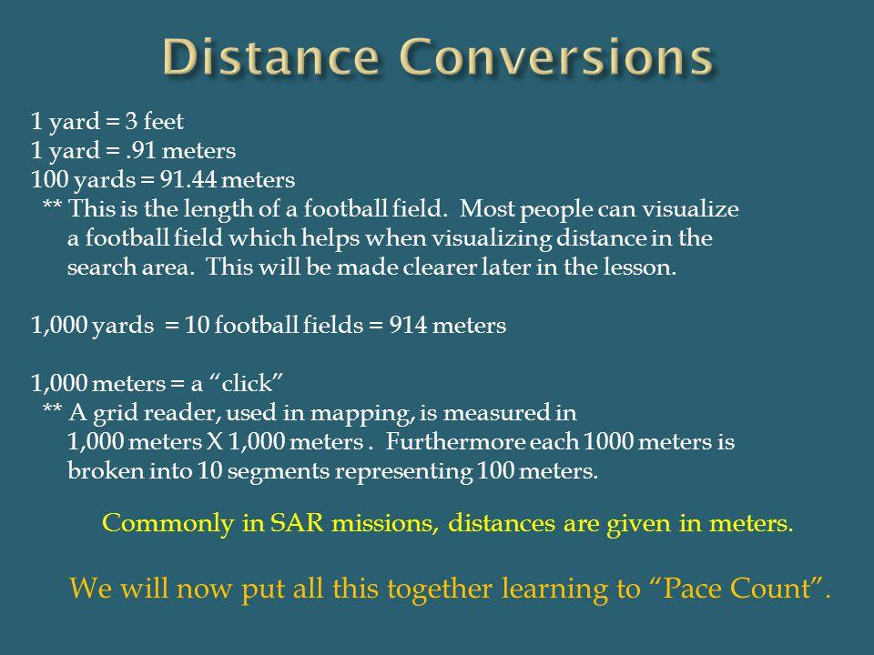 Distance Conversions 1 yard = 3 feet. 1 yard = .91 meters. 100 yards = 91.44 meters.