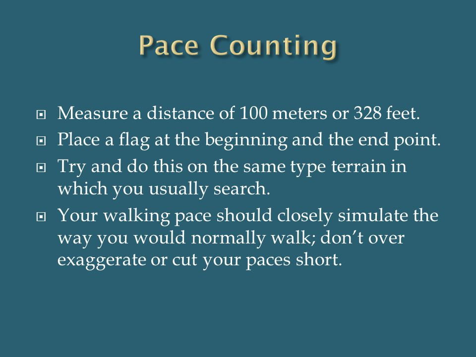 Pace Counting Measure a distance of 100 meters or 328 feet.