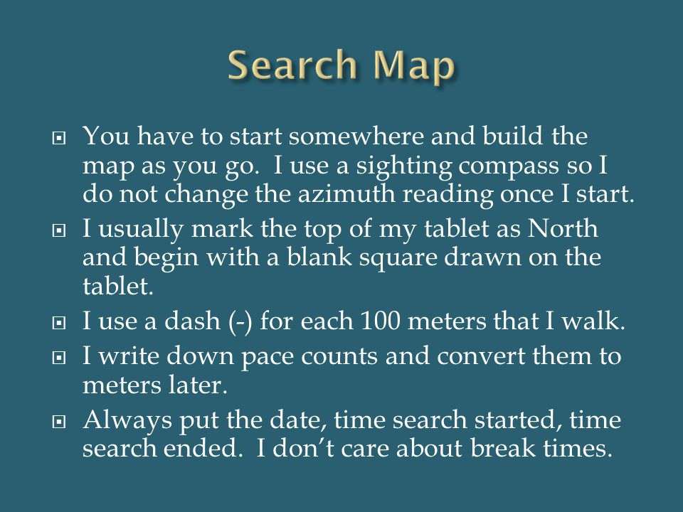 Search Map You have to start somewhere and build the map as you go. I use a sighting compass so I do not change the azimuth reading once I start.
