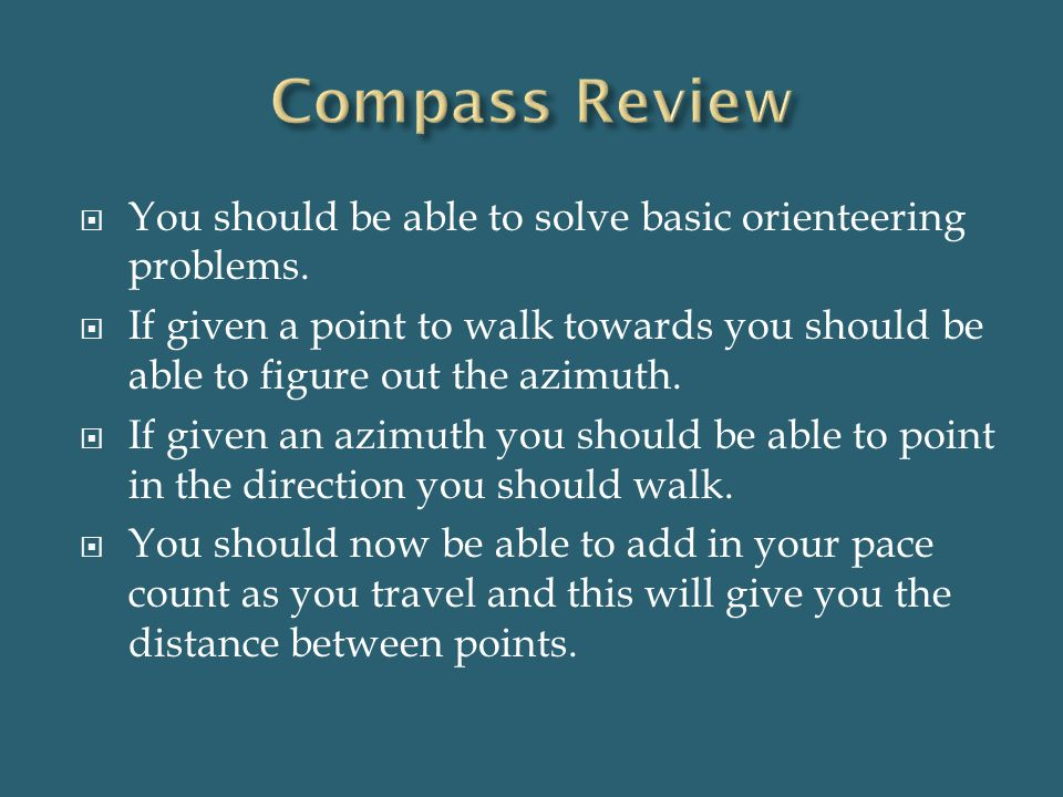 Compass Review You should be able to solve basic orienteering problems.